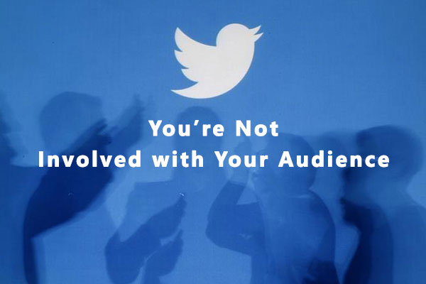 You are Not Involved with Your Audience