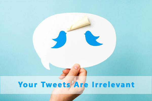 Your Tweets Are Irrelevant